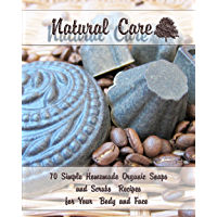 Natural Care: 70 Simple Homemade Organic Soaps and Scrubs Recipes  for Your  Body and Face (English Edition)