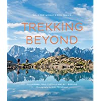 Trekking Beyond: Walks across the world's epic trails: Walk the world's epic trails