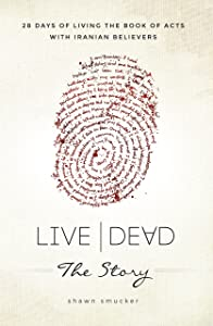 Live/Dead the Story: 28 Days of Living the Book of Acts with Iranian Believers