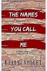 The Names You Call Me Kindle Edition