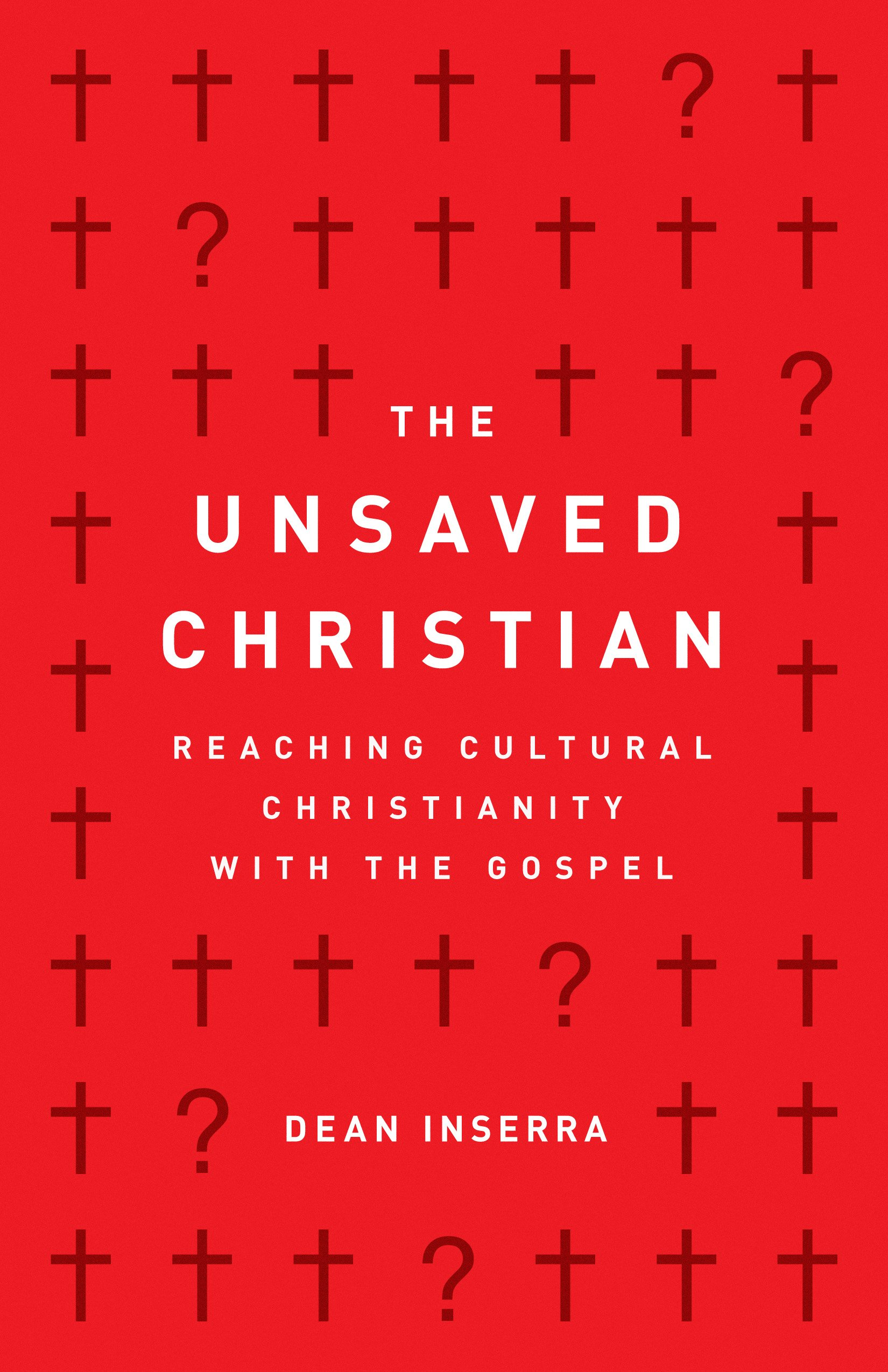 The Unsaved Christian: Reaching Cultural Christianity with the Gospel:  Inserra, Dean: 9780802418807: Amazon.com: Books
