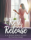 Rest and Release: A 4-Week Bible Study