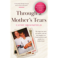 Through a Mother's Tears: The tragic true story of a mother who lost one daughter to a brutal murderer and another to a…
