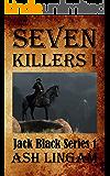Seven Killers I: Western Fiction Adventure (Marshal Jack Black Series Book 1)