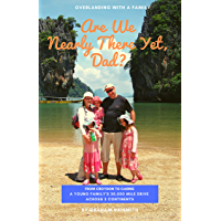 Are We Nearly There Yet, Dad?: From Croydon to Cairns. A young family's 30,000 mile drive across 3 continents (English Edition)