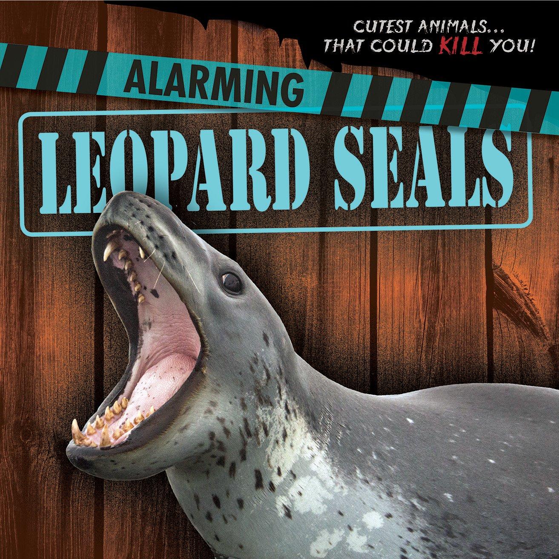 Download Alarming Leopard Seals (Cutest Animals... That Could Kill You!) pdf epub