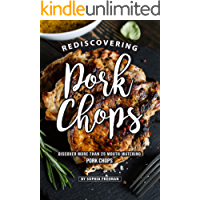 Rediscovering Pork Chops: Discover More than 25 Mouth-watering Pork Chops (English Edition)