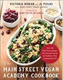 The Main Street Vegan Academy Cookbook: Over 100 Plant-Sourced Recipes Plus Practical Tips for the Healthiest, Most Compassionate You
