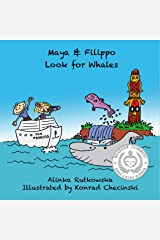 Maya & Filippo Look for Whales: Kids' Book about Marine Animals (Maya & Filippo Adventure and Education for Kids 4) Kindle Edition
