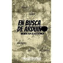 En busca de Arduino: Un viaje por la electrónica (Spanish Edition) Jan 15, 2018