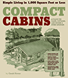 Compact Cabins: Simple Living in 1000 Square Feet or Less; 62 Plans for Camps, Cottages, Lake Houses, and Other Getaways