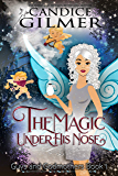 The Magic Under His Nose: A Guys and Godmothers Book