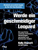 Werde ein geschmeidiger Leopard – aktualisierte und erweiterte Ausgabe: Die sportliche Leistung verbessern, Verletzungen vermeiden und Schmerzen lindern