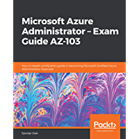 Microsoft Azure Administrator – Exam Guide AZ-103: Your in-depth certification guide in becoming Microsoft Certified Azure Administrator Associate (English Edition)