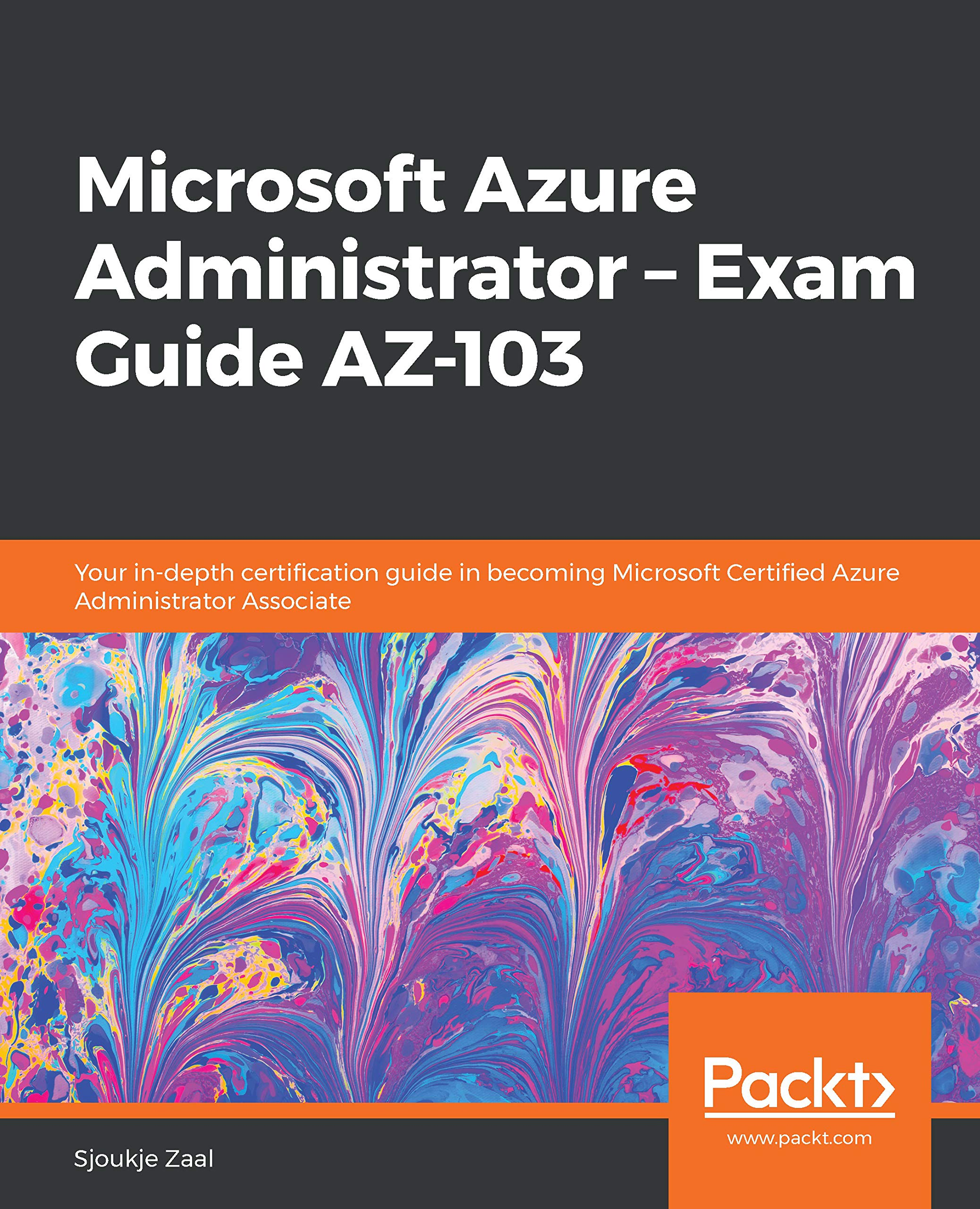 Microsoft Azure Administrator – Exam Guide AZ 103: Your in depth certification guide in becoming Microsoft Certified Azure Administrator Associate (English Edition)
