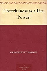 Cheerfulness as a Life Power Kindle Edition