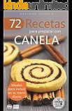 72 RECETAS PARA PREPARAR CON CANELA: Ideales para incluir en tu menú diario (Colección Cocina Fácil & Práctica nº 30) (Spanish Edition)