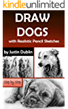 Draw Dogs: With Realistic Pencil Sketches (6 Dog Drawings in a Step by Step Process) (English Edition)