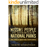 Missing People In America's National Parks: True Stories Of Unexplained Disappearances (Missing Persons, Conspiracy Theories, Unexplained, Unsolved Mysteries Book 1)