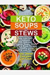 Keto Soups and Stews: Easy Low-Carb Cookbook With Delicious Ketogenic Soups, Stews, Broths & Bread Recipes for Healthy Living and Fat Loss Forever. Keto ... Everyone Can Cook (keto soup cookbook 1) Kindle Edition