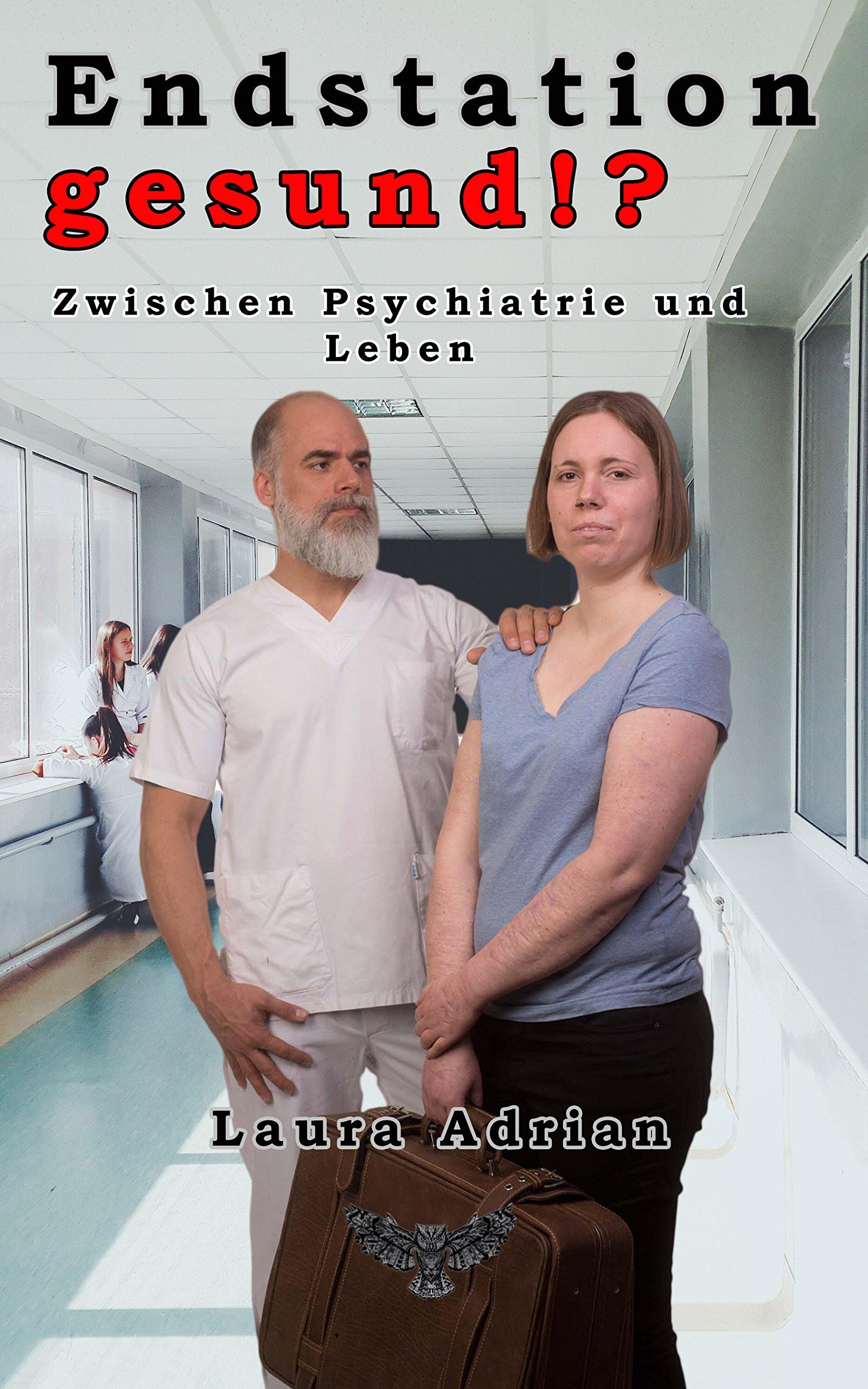 Endstation gesund!?: Zwischen Psychiatrie und Leben