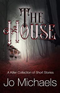 The House: A Killer Collection of Short Stories (Pen Pals and Serial Killers Book 4)