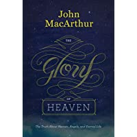 The Glory of Heaven: The Truth about Heaven, Angels, and Eternal Life