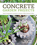 Concrete Garden Projects: Easy & Inexpensive Containers, Furniture, Water Features & More (English Edition)