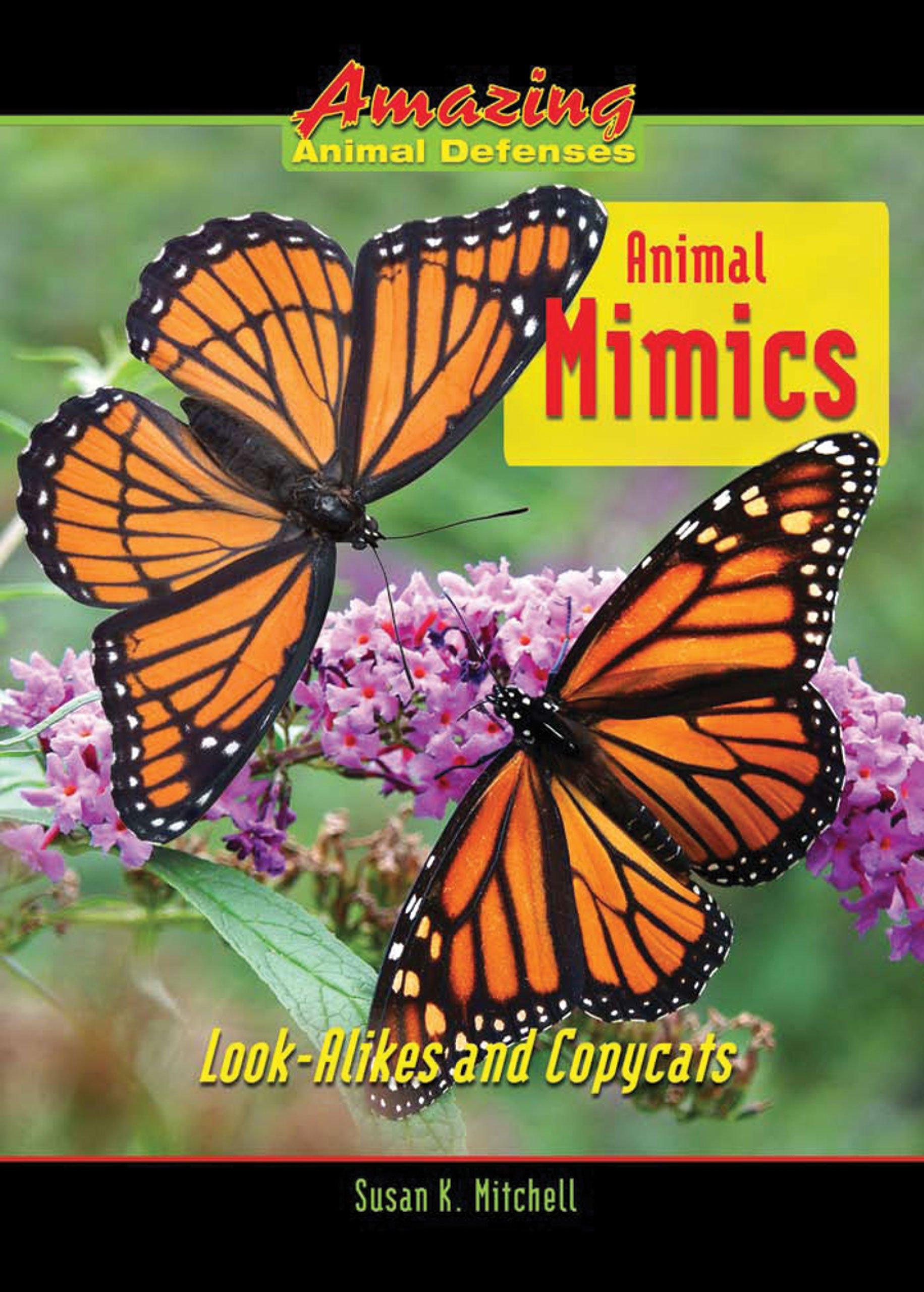 Animal Mimics: Look-Alikes and Copycats (Amazing Animal Defenses)