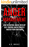 Anger Management: How to Control Anger, Develop Self-Control and Ultimately Master Your Emotions (Self-Help, Anger Management, Stress, Emotions, Anxiety)