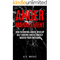 Anger Management: How to Control Anger, Develop Self-Control and Ultimately Master Your Emotions (Self-Help, Anger… book cover