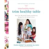 Trim Healthy Mama's Trim Healthy Table: More Than 300 All-New Healthy and Delicious Recipes from Our Homes to Yours : A Cookb
