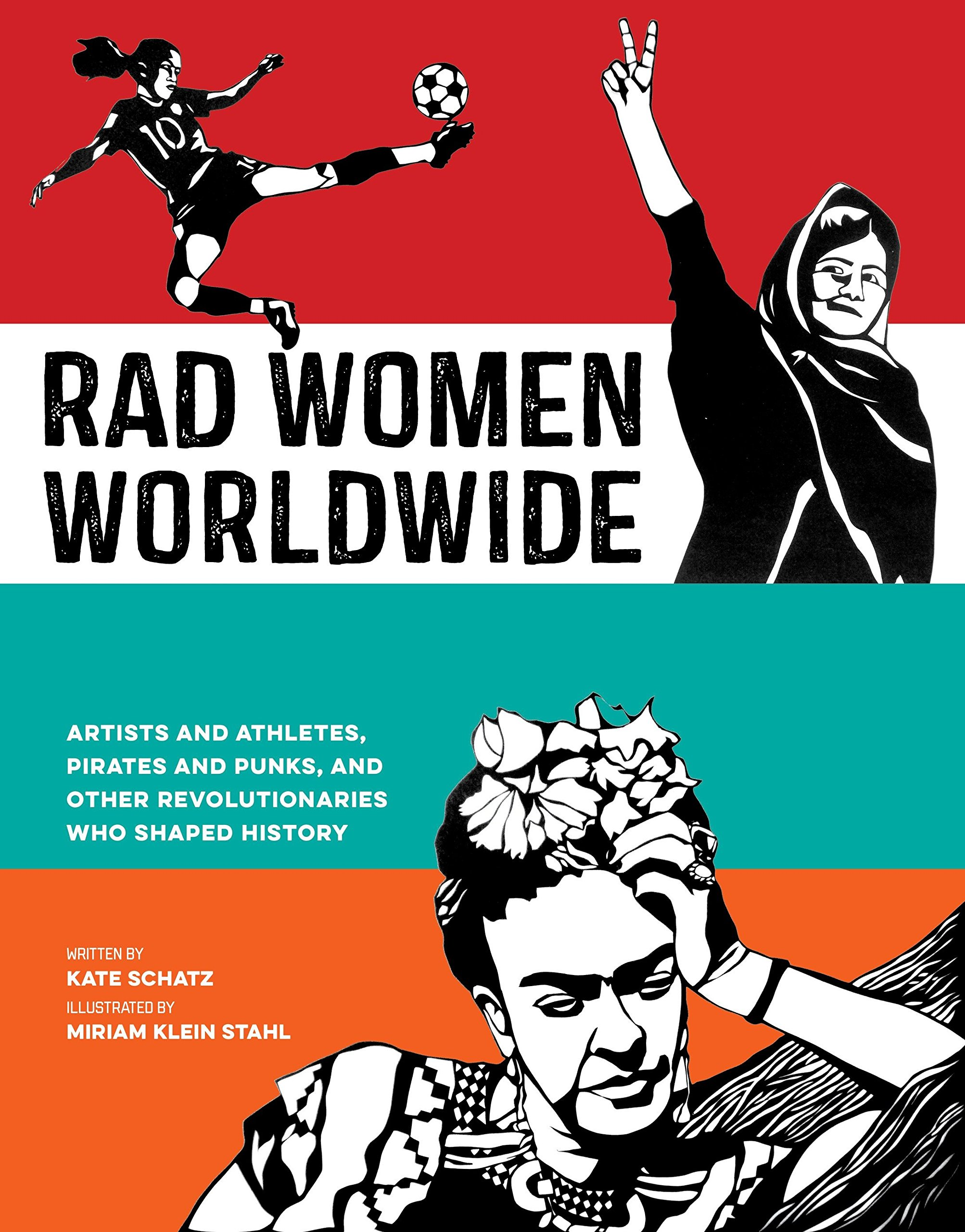Rad Women Worldwide: Artists and Athletes, Pirates and Punks, and Other  Revolutionaries Who Shaped History: Schatz, Kate, Klein Stahl, Miriam:  9780399578861: Amazon.com: Books