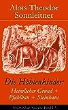 Die Höhlenkinder: Heimlicher Grund + Pfahlbau + Steinhaus (Vollständige Ausgabe: Band 1-3): Die Höhlenkinder im Heimlichen Grund + Die Höhlenkinder im Pfahlbau + Die Höhlenkinder im Steinhaus