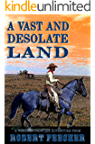 A Vast and Desolate Land: A Western Frontier Adventure (A Rab Sinclair Western Book 3)