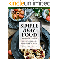 Simple Real Food. More than 100 Feel-Good Vegetarian Favorites: A Cookbook with Healthy Recipes Without All the Fuss