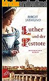 Luther und der Pesttote: Historischer Roman