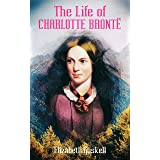 The Life of Charlotte Brontë (Illustrated Edition): Delightful Biography of the Author of Jane Eyre by One of Her Closest Fri