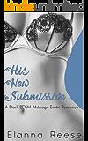 ;His New Submissive Books 1-12: A Dark BDSM Menage MMF Romance (Boxed Sets His New Submissive Book 8)