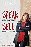 Speak With Confidence Sell With Authority: Get Seen. Get Heard. Get Sales