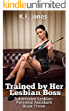 Trained by her Lesbian Boss (Submissive Lesbian Personal Assistant Book 3)