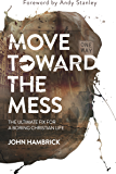 Move Toward the Mess: The Ultimate Fix for a Boring Christian Life