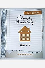 The Organized Homeschool Life Planner: July - December Spiral-bound