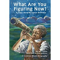 What Are You Figuring Now?: A Story about Benjamin Banneker (Creative Minds Biography)