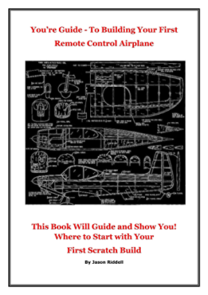 RC. Your Guide - To Building Your First Remote control Airplane