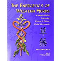 The Energetics of Western Herbs: A Materia Medica Integrating Western and Chinese...