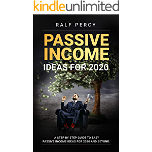 Passive Income Ideas For 2020 ( Learn How to Get Passive Income Fast): A Step by Step Guide to Easy Passive Income Ideas…