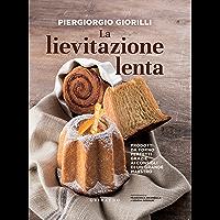 La lievitazione lenta: Prodotti da forno perfetti grazie ai consigli di un grande maestro (Italian Edition)