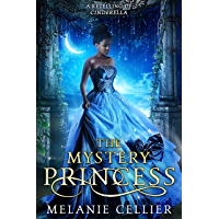 The Mystery Princess: A Retelling of Cinderella (Return to the Four Kingdoms Book 2) (English Edition)
