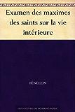 Examen des maximes des saints sur la vie intérieure